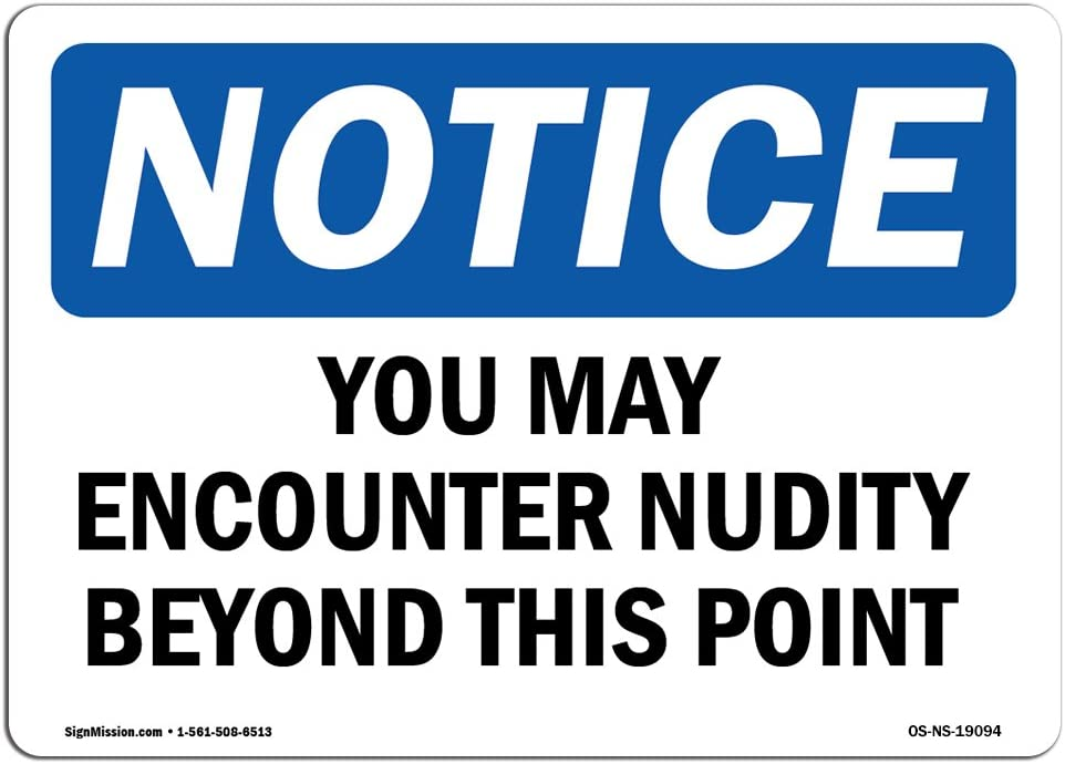 /Made in The USA OSHA Notice Sign Work Site Rigid Plastic or Vinyl Label Decal You May Encounter Nudity Beyond This Point Choose from: Aluminum Warehouse /& Shop Area Protect Your Business