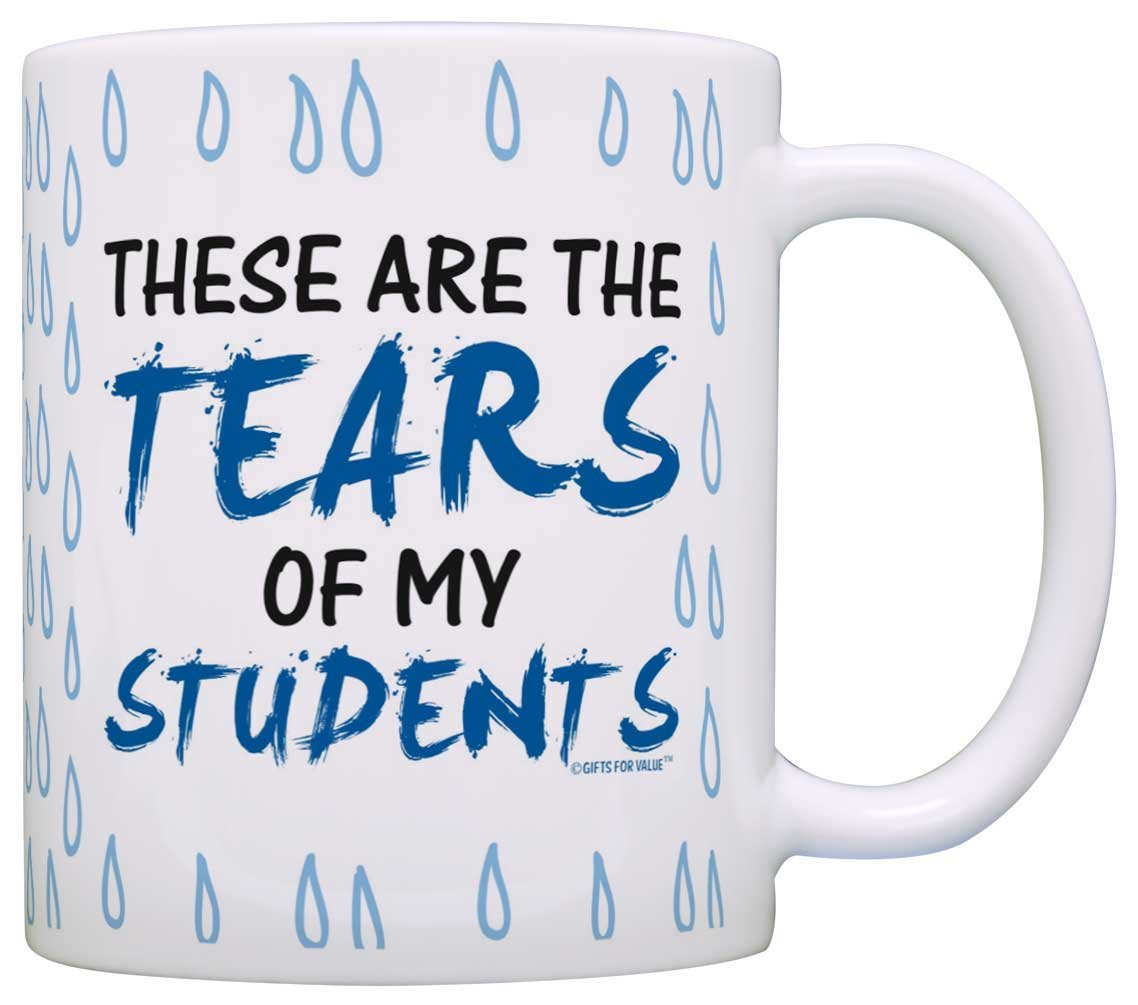 ebce66c71fe Amazon.com: Teacher Gifts Tears of my Students Funny Coworker Gag Gift  Coffee Mug Tea Cup Tear Drops: Kitchen & Dining