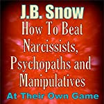 How to Beat Narcissists, Psychopaths, and Manipulatives at Their Own Game: Transcend Mediocrity, Book 303 | J. B. Snow