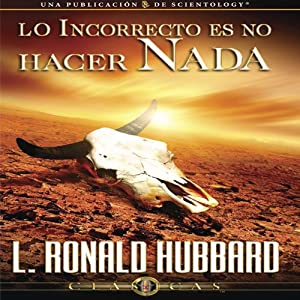 Lo Incorrecto Es No Hacer Nada [The Incorrect Thing is Not to do Anything] Audiobook