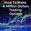 How to Make a Million Dollars Trading Options