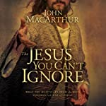 The Jesus You Can't Ignore: What You Must Learn from the Bold Confrontations of Christ | John MacArthur