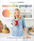 Smoothie Project: The 28-Day Plan to Feel Happy and Healthy No Matter Your Age