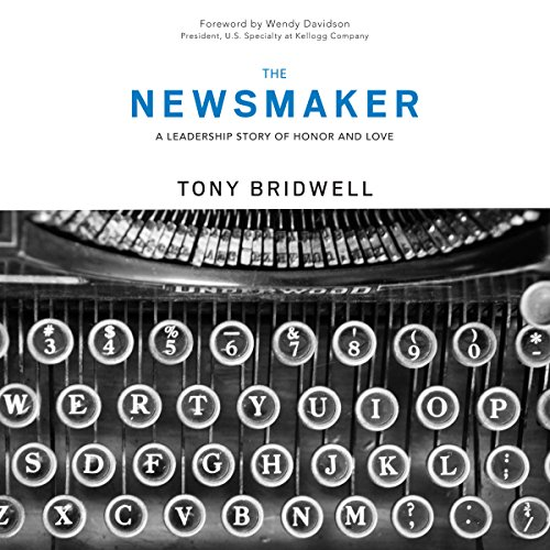 The Newsmaker: A Leadership Story of Honor and Love (The Maker Series) by Tony Bridwell