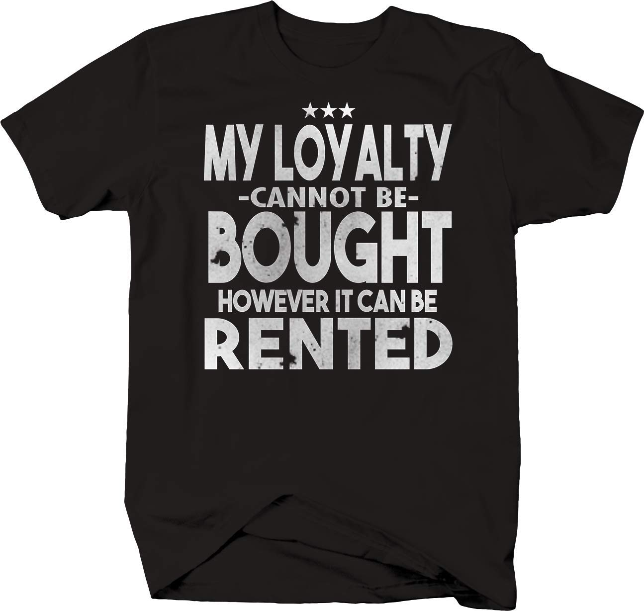 Loyalty Cannot Be Bought However Can Be Rented Funny Humor Joke Tshirt 5