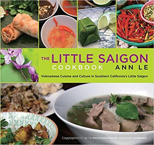Little Saigon Cookbook: Vietnamese Cuisine And Culture In