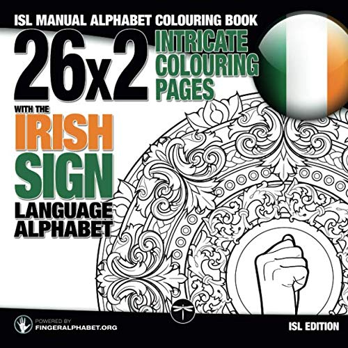 (26x2 Intricate Colouring Pages with the Irish Sign Language Alphabet: ISL Manual Alphabet Colouring Book (Sign Language Alphabet Coloring Books) (Volume 6))
