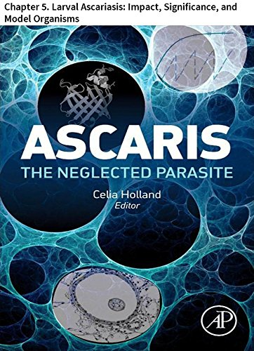 Ascaris: The Neglected Parasite: Chapter 5. Larval Ascariasis: Impact, Significance, and Model Organisms ()