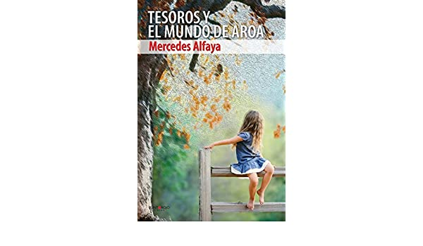 Tesoros y el mundo de Aroa (Spanish Edition): Mercedes Alfaya: 9788416068005: Amazon.com: Books