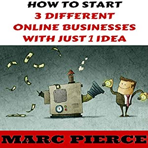 How to Start 3 Different Online Businesses with Just 1 Idea Audiobook