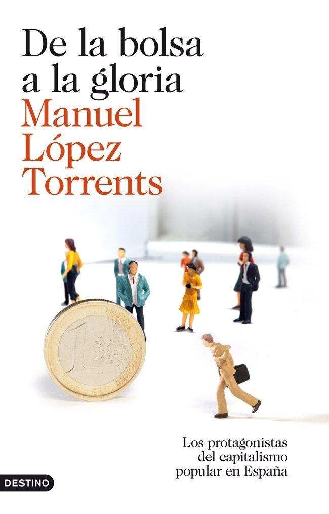 De la bolsa a la gloria: Los protagonistas del capitalismo popular en España Imago Mundi: Amazon.es: López Torrents, Manuel: Libros