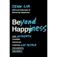 Beyond Happiness: How Authentic Leaders Prioritize Purpose and People for Growth and Impact