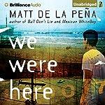 We Were Here | Matt de la Pena