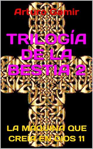 TRILOGÍA DE LA BESTIA 2: LA MÁQUINA QUE CREÍA EN DIOS 11 (Spanish Edition)