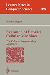 Evolution of Parallel Cellular Machines: The Cellular Programming Approach (Lecture Notes in Computer Science) Paperback