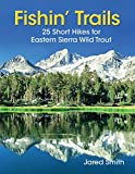 Search : Fishin' Trails - 25 Short Hikes for Eastern Sierra Wild Trout