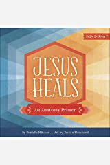 Jesus Heals: An Anatomy Primer (Baby Believer®) Board book
