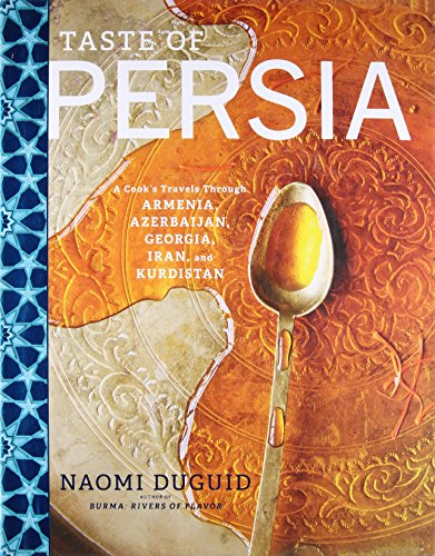 Taste of Persia: A Cook's Travels Through Armenia, Azerbaijan, Georgia, Iran, and Kurdistan by Naomi Duguid
