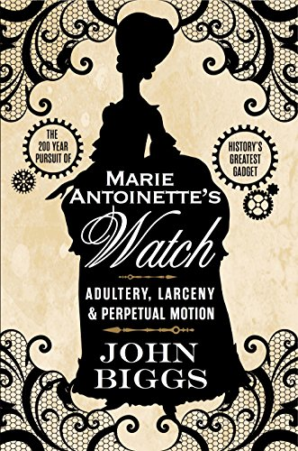 - Marie Antoinette's Watch: Adultery, Larceny & Perpetual Motion