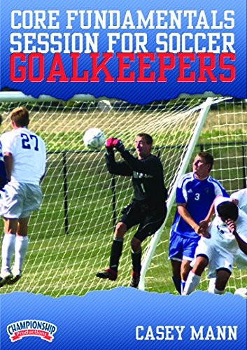 (Championship Productions Casey Mann: Core Fundamentals Session for Soccer Goalkeepers DVD)