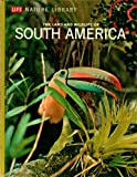 South America: The Land and Wildlife of South America - Life Nature Library - Time Life Books - 1964 Edition