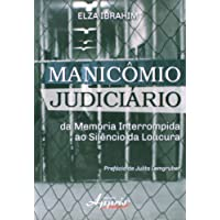 Manicômio Judiciário. Da Memória Interrompida ao Silêncio da Loucura