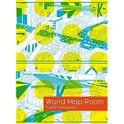 World Map Room by Yuichi Yokoyama (2013-12-12)