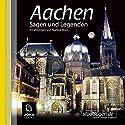 Aachen Sagen und Legenden Hörbuch von Nadine Boos Gesprochen von: Uve Teschner