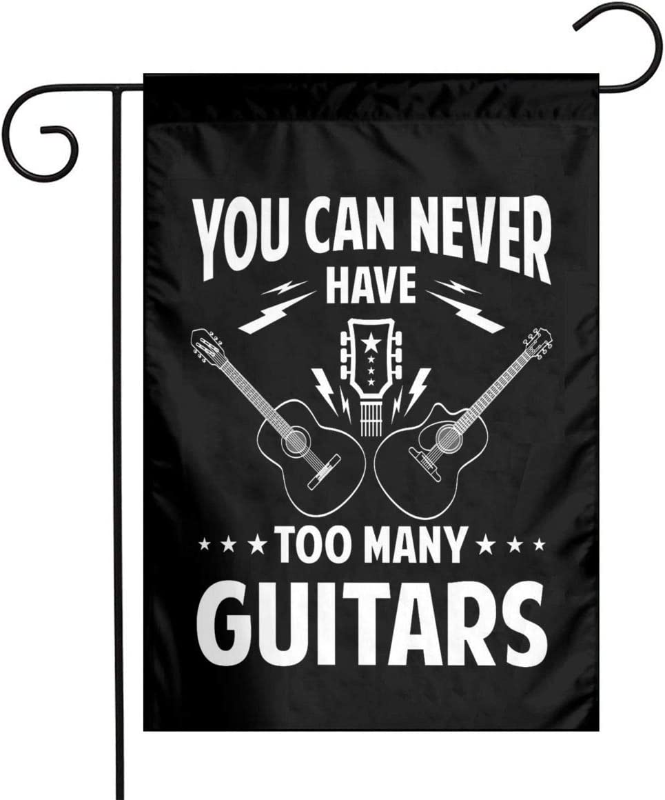 SL6NNG Garden Flag 12 X 18 Inch You Can Never Have Too Many Guitars, Decoration Home Outdoor Patio Flag