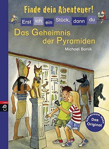 Erst ich ein Stück, dann du - Finde dein Abenteuer! - Das Geheimnis der Pyramiden (Erst ich ein Stück. Finde dein Abenteuer!, Band 3)