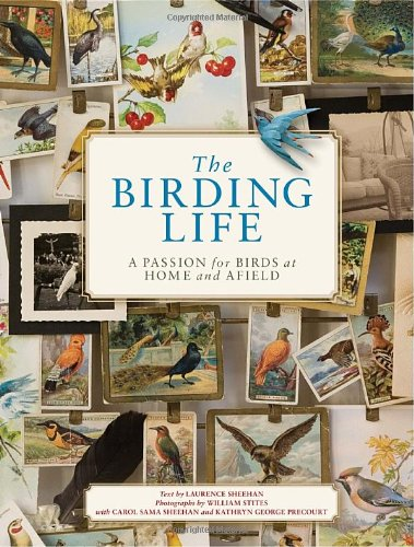 Read Online The Birding Life: A Passion for Birds at Home and Afield pdf epub