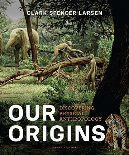 Download Our Origins: Discovering Physical Anthropology (Third Edition)