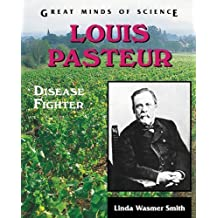 Louis Pasteur: Disease Fighter (Great Minds of Science) by Linda Wasmer Smith (1997-08-01)