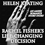 Rachel Fisher's Life-Changing Decision: Amish & Christian Romance | Helen Keating