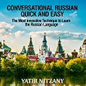 Conversational Russian Quick and Easy: The Most Innovative Technique to Learn the Russian Language Audiobook by Yatir Nitzany Narrated by Alexander Kompanetz