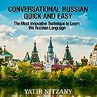 Conversational Russian Quick and Easy: The Most Innovative Technique to Learn the Russian Language Hörbuch von Yatir Nitzany Gesprochen von: Alexander Kompanetz