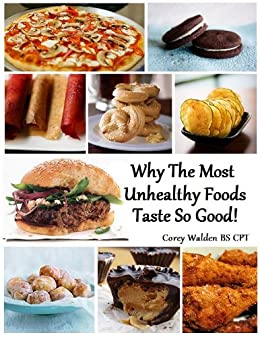 Why The Most Unhealthy Foods Taste So Good! (Topics In Health Book 9