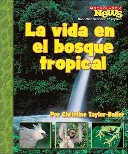 Free PDF Book La vida en el bosque tropical / A Home in the Rain Forest (Scholastic News Nonfiction Readers En Espanol)