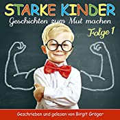 Starke Kinder 1: Geschichten zum Mut machen | Chantal Hartmann