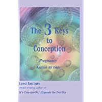 The 3 Keys to Conception: Pregnancy Against All Odds