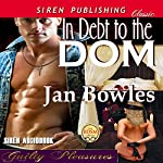 In Debt to the Dom: Guilty Pleasures 1, Siren Publishing Classic | Jan Bowles