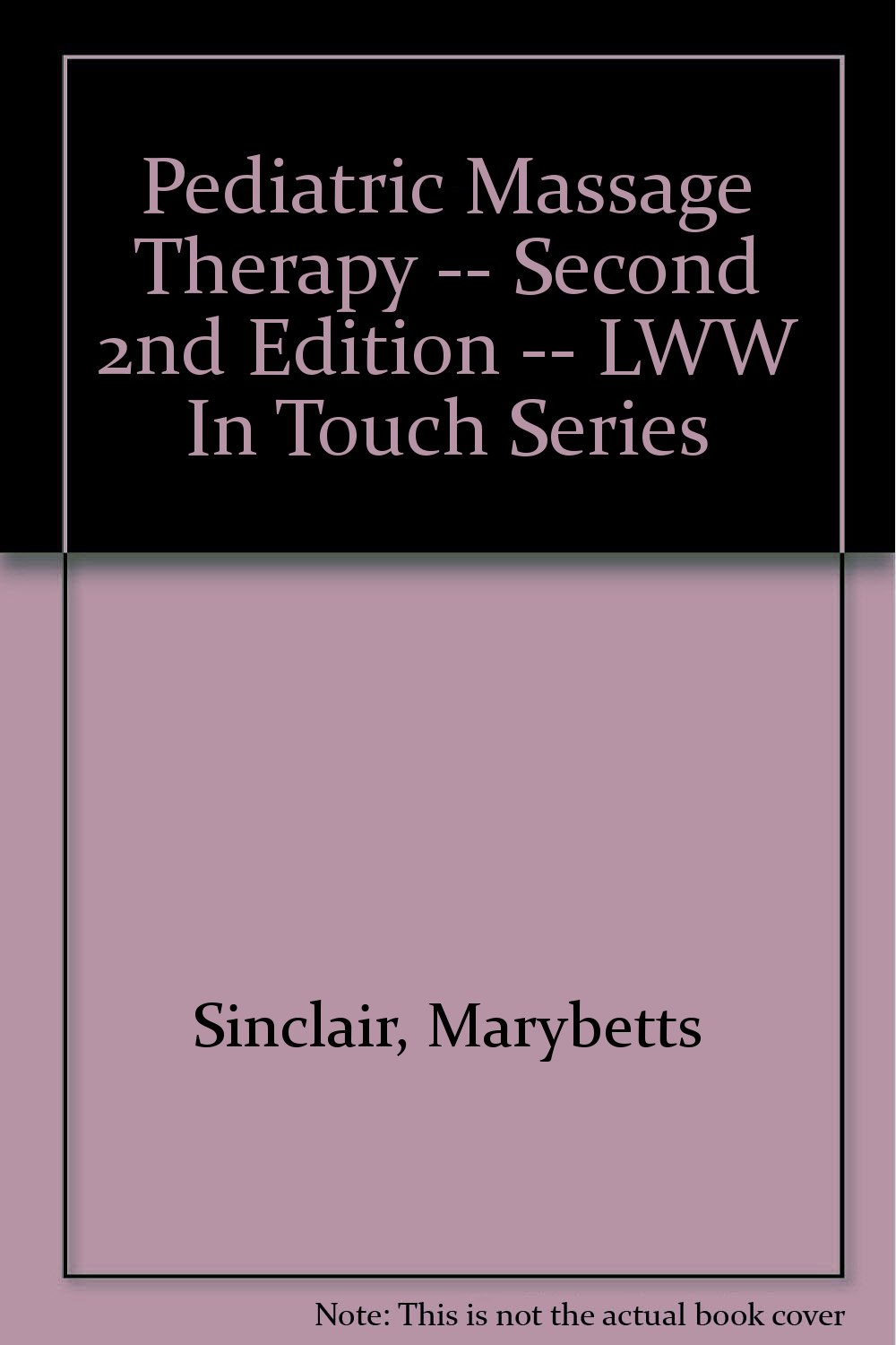 Pediatric Massage Therapy -- Second 2nd Edition -- LWW In Touch Series  Paperback – 2005