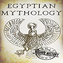 Egyptian Mythology: A Concise Guide to the Ancient Gods and Beliefs of Egyptian Mythology: Greek Mythology - Norse Mythology - Egyptian Mythology, Book 3 Audiobook by Hourly History Narrated by Bridger Conklin