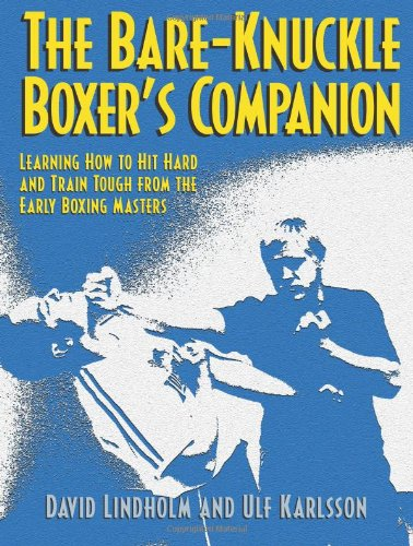 Bare-Knuckle Boxer's Companion: Learning How to Hit Hard and Train Tough from the Early Boxing (Bare Knuckle Boxers)