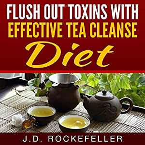 Flush Out Toxins with Effective Tea Cleanse Diet Audiobook
