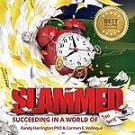 Slammed: Succeeding in a World of Too Busy | Randy Harrington PhD,Carmen Voilleque