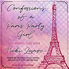 Confessions of a Paris Party Girl Audiobook by Vicki Lesage Narrated by Em Eldridge