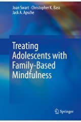 Treating Adolescents with Family-Based Mindfulness Kindle Edition