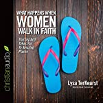 What Happens When Women Walk in Faith: Trusting God Takes You to Amazing Places | Lysa TerKeurst