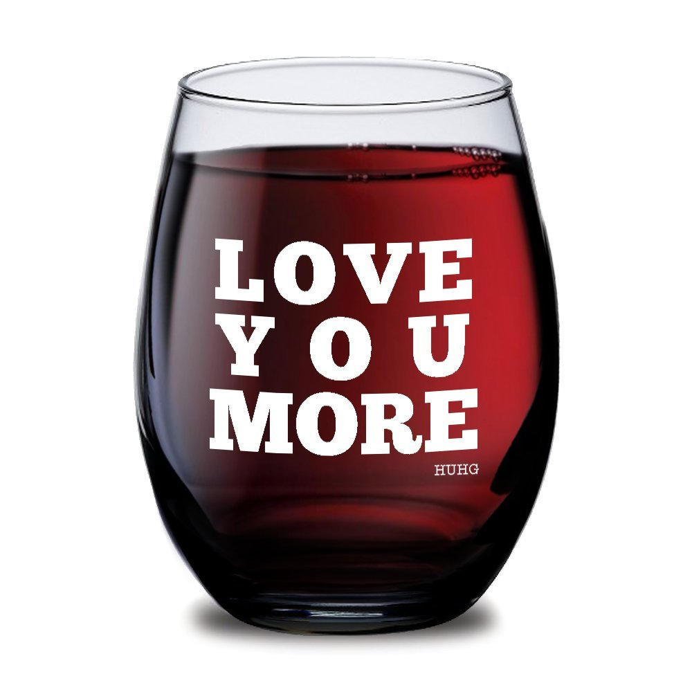 Love You More Stemless Wine Glass, Birthday Gift for Wife, Funny Wine Glasses, Mother's Day & Valentine's Day Gift, Custom Wine Glasses, Party Supplies or Decorations, Personalized Wine Glass- 15oz